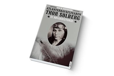 Atlanterhavsflygaren Thor Solberg - ein biografi av Dag H Nestegard